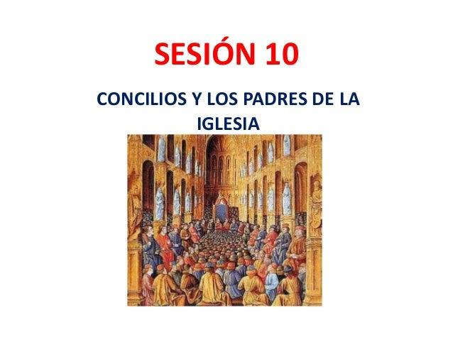 SESIÓN 10 CONCILIOS Y LOS PADRES DE LA IGLESIA