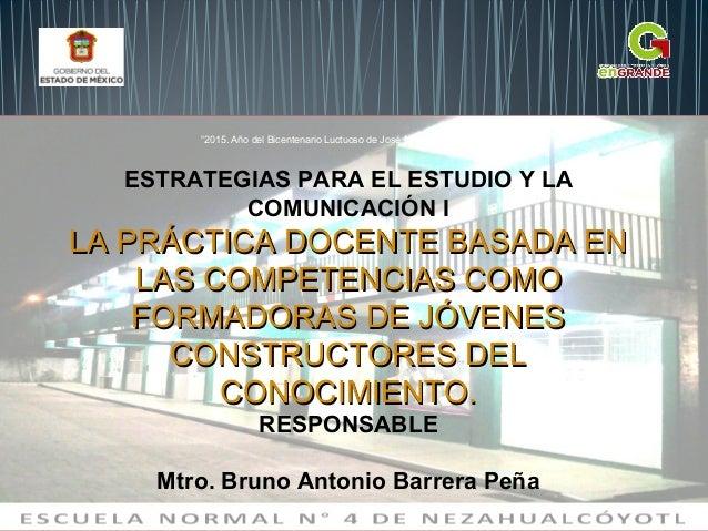 ESTRATEGIAS PARA EL ESTUDIO Y LA COMUNICACIÓN I LA PRÁCTICA DOCENTE BASADA ENLA PRÁCTICA DOCENTE BASADA EN LAS COMPETENCIA...