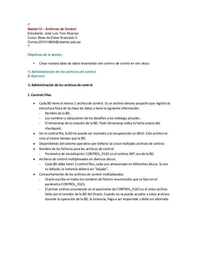 /* Sesión13 – Archivos de Control Estudiante: José Luis Toro Alcarraz Curso: Base de Datos Avanzado II Correo:i201010865@c...