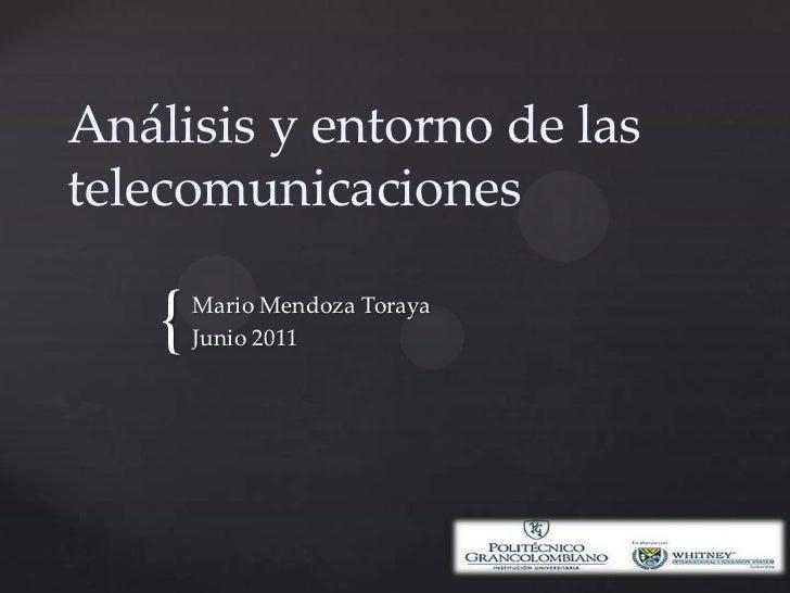 Análisis y entorno de las telecomunicaciones<br />Mario Mendoza Toraya<br />Junio 2011<br />