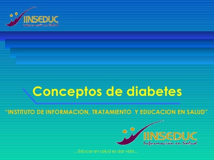 """Conceptos de diabetes """" INSTITUTO DE INFORMACION, TRATAMIENTO  Y EDUCACION EN SALUD"""""""