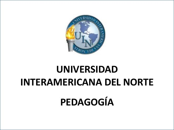 UNIVERSIDADINTERAMERICANA DEL NORTE          PEDAGOGÍAUNIVERSIDAD INTERAMERICANA DEL NORTE              PEDAGOGÍA