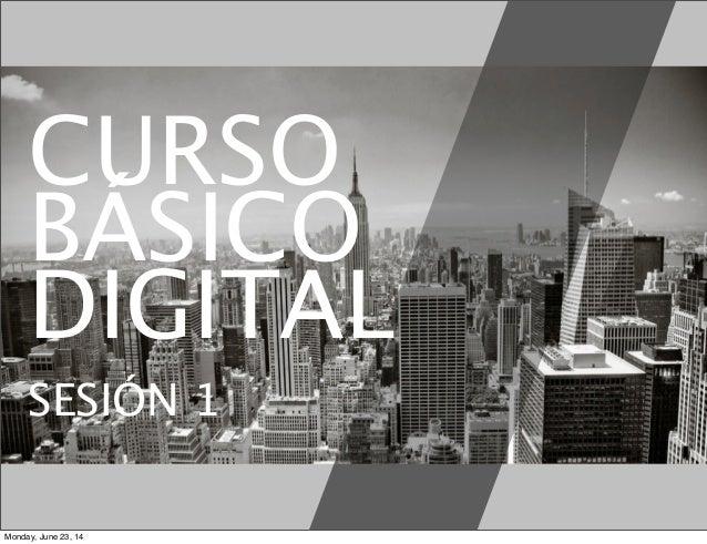 CURSO BÁSICO DIGITAL SESIÓN 1 Monday, June 23, 14