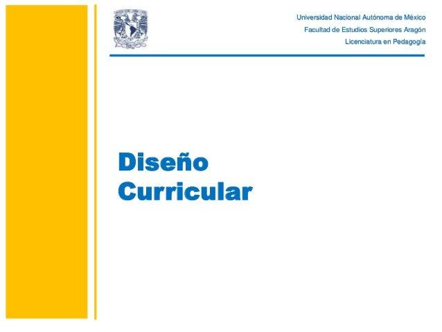 Universidad Nacional Autónoma de México Facultad de Estudios Superiores Aragón Licenciatura en Pedagogía Diseño Curricular