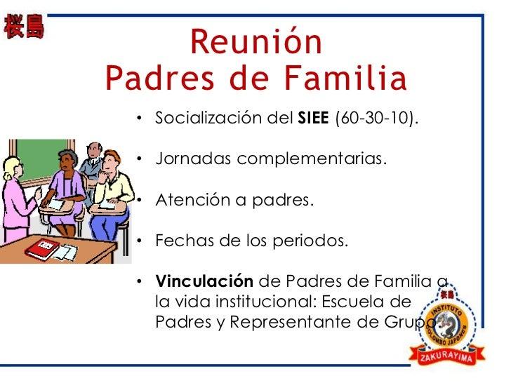 ReuniónPadres de Familia • Socialización del SIEE (60-30-10). • Jornadas complementarias. • Atención a padres. • Fechas de...