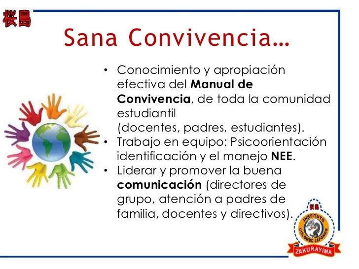 Sana Convivencia…   • Conocimiento y apropiación     efectiva del Manual de     Convivencia, de toda la comunidad     estu...