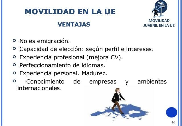 10 No es emigración. Capacidad de elección: según perfil e intereses. Experiencia profesional (mejora CV). Perfecciona...