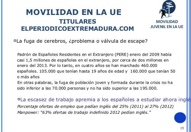 15MOVILIDAD EN LA UETITULARESELPERIODICOEXTREMADURA.COMMOVILIDADJUVENIL EN LA UELa fuga de cerebros, ¿problema o válvula ...