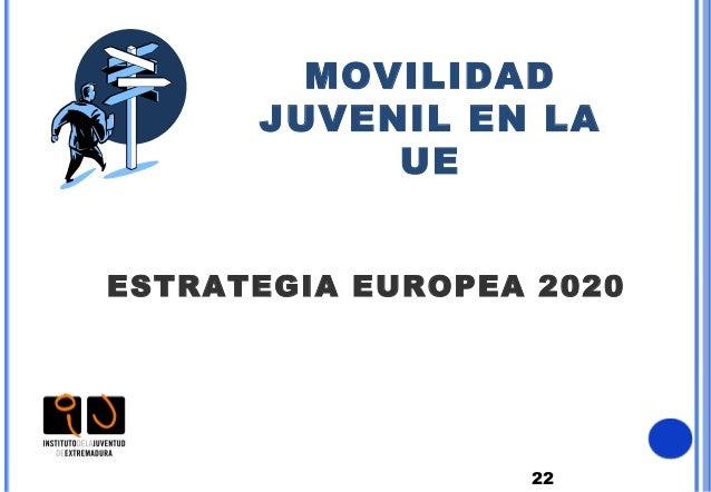 22MOVILIDADJUVENIL EN LAUEESTRATEGIA EUROPEA 2020