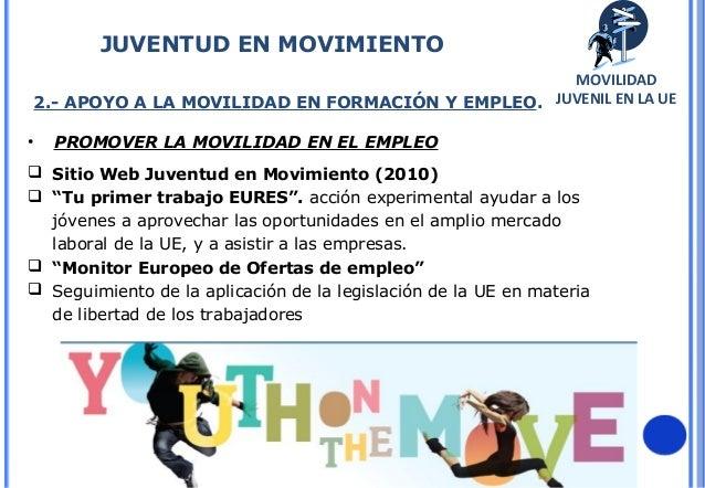 322.- APOYO A LA MOVILIDAD EN FORMACIÓN Y EMPLEO.• PROMOVER LA MOVILIDAD EN EL EMPLEO Sitio Web Juventud en Movimiento (2...
