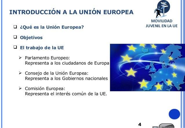 4 ¿Qué es la Unión Europea? Objetivos El trabajo de la UE Parlamento Europeo:Representa a los ciudadanos de Europa Co...