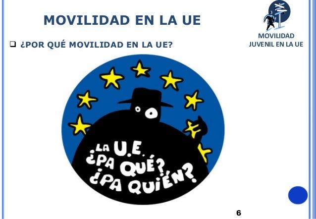 6 ¿POR QUÉ MOVILIDAD EN LA UE?MOVILIDAD EN LA UEMOVILIDADJUVENIL EN LA UE