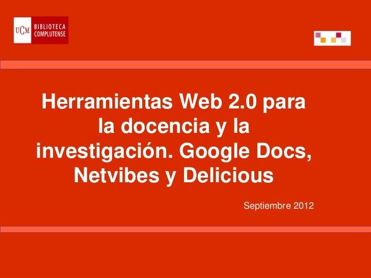 Herramientas Web 2.0 para      la docencia y lainvestigación. Google Docs,    Netvibes y Delicious                    Sept...