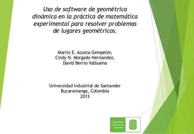 Uso de software de geométricadinámica en la práctica de matemáticaexperimental para resolver problemas       de lugares ge...