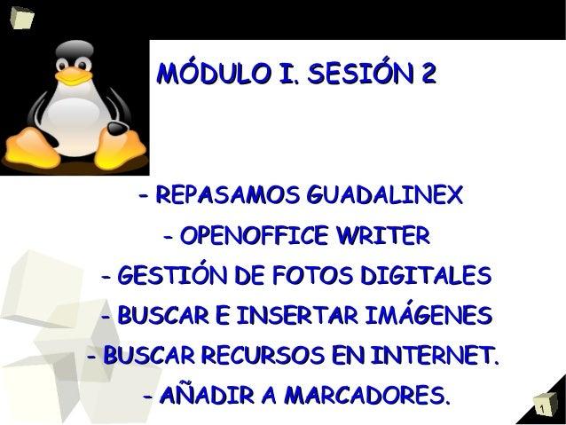 1 MÓDULO I. SESIÓN 2MÓDULO I. SESIÓN 2 -- REPASAMOS GUADALINEXREPASAMOS GUADALINEX - OPENOFFICE WRITER- OPENOFFICE WRITER ...