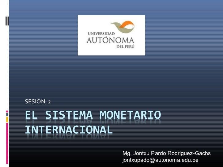 SESIÓN 2           Mg. Jontxu Pardo Rodriguez-Gachs           jontxupado@autonoma.edu.pe