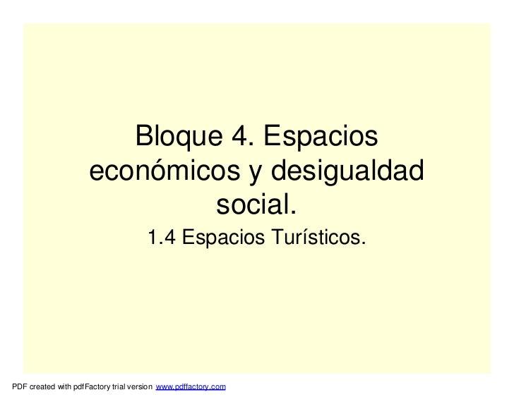 Bloque 4. Espacios                     económicos y desigualdad                              social.                      ...