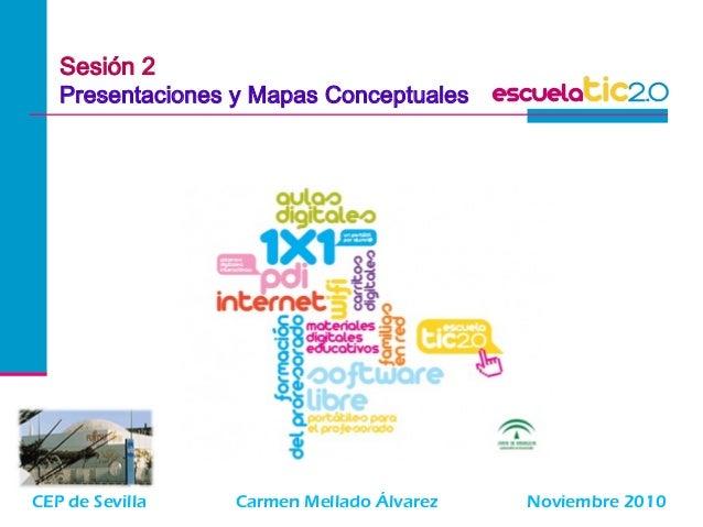 CEP de Sevilla Carmen Mellado Álvarez Noviembre 2010 Sesión 2 Presentaciones y Mapas Conceptuales