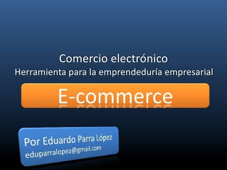 Comercio electrónico Herramienta para la emprendeduría empresarial