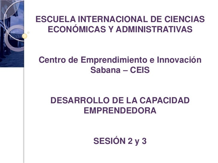 ESCUELA INTERNACIONAL DE CIENCIAS  ECONÓMICAS Y ADMINISTRATIVASCentro de Emprendimiento e Innovación            Sabana – C...