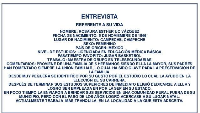 ENTREVISTA REFERENTE A SU VIDA NOMBRE: ROSAURA ESTHER UC VÁZQUEZ FECHA DE NACIMIENTO: 5 DE NOVIEMBRE DE 1966 LUGAR DE NACI...