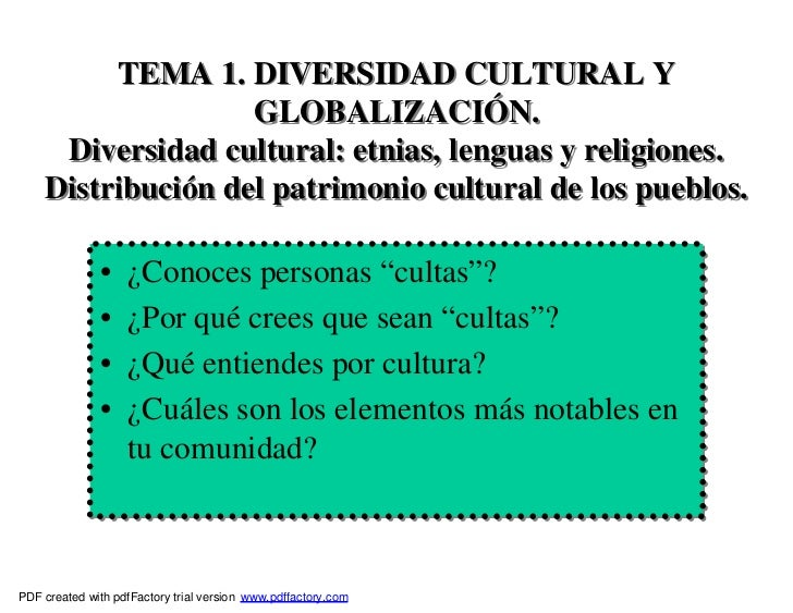 TEMA 1. DIVERSIDAD CULTURAL Y                   GLOBALIZACIÓN.     Diversidad cultural: etnias, lenguas y religiones.    D...
