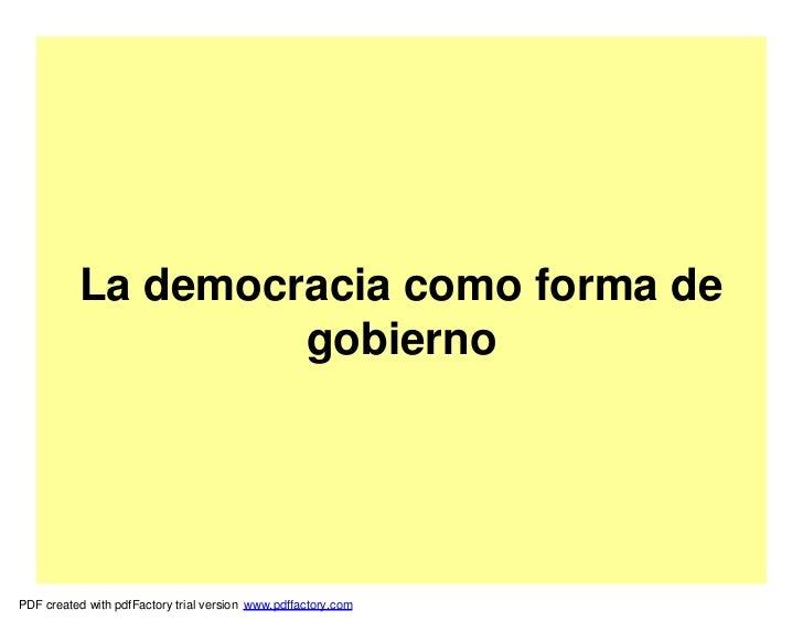 La democracia como forma de                   gobiernoPDF created with pdfFactory trial version www.pdffactory.com