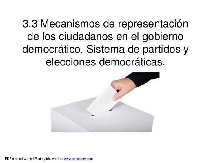 3.3 Mecanismos de representación            de los ciudadanos en el gobierno           democrático. Sistema de partidos y ...