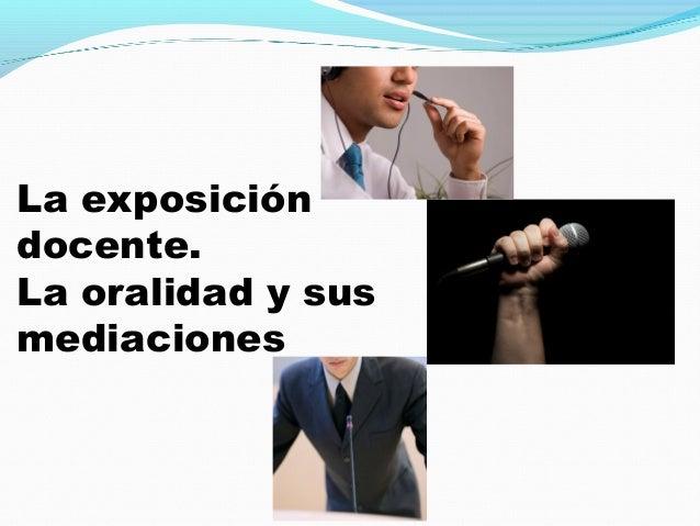 La exposición docente. La oralidad y sus mediaciones
