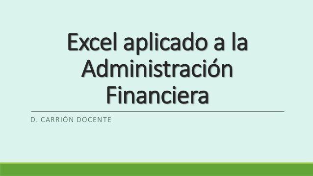 Excel aplicado a la Administración Financiera D. CARRIÓN DOCENTE