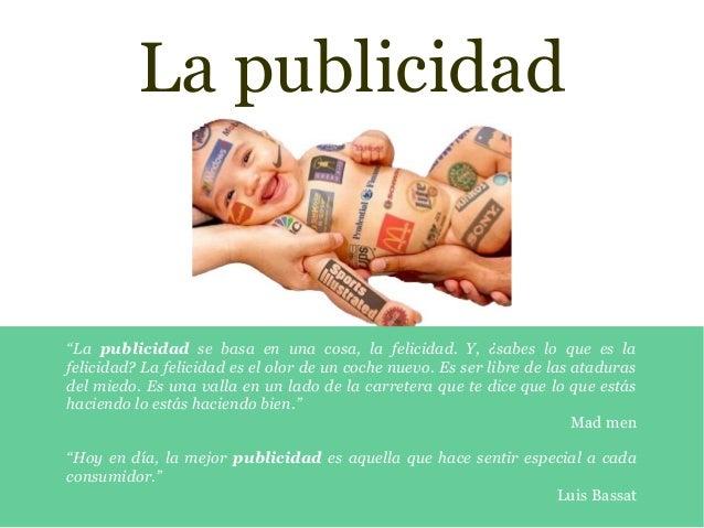 """La publicidad """"La publicidad se basa en una cosa, la felicidad. Y, ¿sabes lo que es la felicidad? La felicidad es el olor ..."""