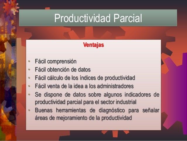 Ventajas  •Fácil comprensión  •Fácil obtención de datos  •Fácil cálculo de los índices de productividad  •Fácil venta de l...