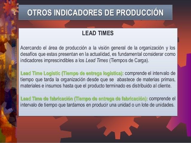 OTROS INDICADORES DE PRODUCCIÓN LEAD TIMES Acercando el área de producción a la visión general de la organización y los de...