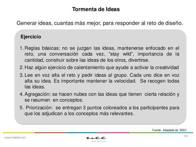 Tormenta de Ideas Generar ideas, cuantas más mejor, para responder al reto de diseño. Ejercicio 1. Reglas básicas: no se j...