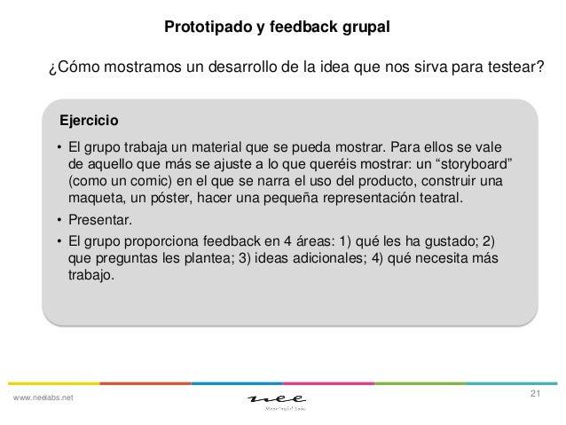 Prototipado y feedback grupal ¿Cómo mostramos un desarrollo de la idea que nos sirva para testear?  Ejercicio • El grupo t...