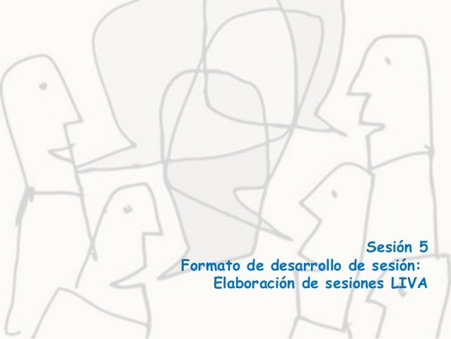 Sesión 5 Formato de desarrollo de sesión: Elaboración de sesiones LIVA