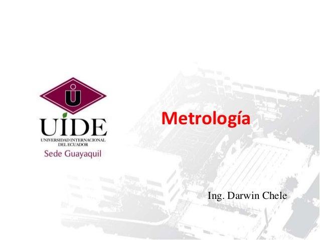 Metrología  Ing. Darwin Chele
