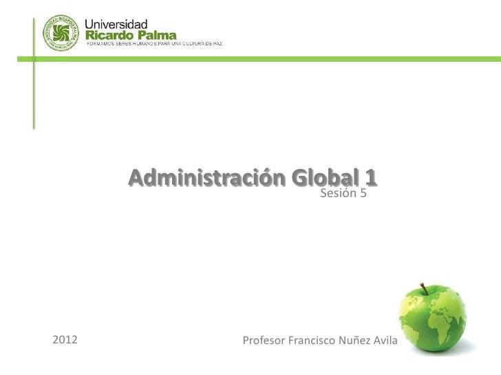 Administración Global 51                         Sesión2012              Profesor Francisco Nuñez Avila