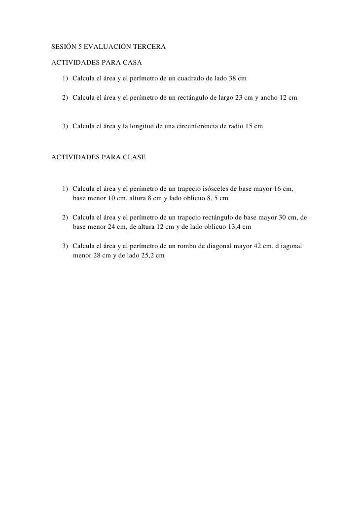 SESIÓN 5 EVALUACIÓN TERCERAACTIVIDADES PARA CASA  1) Calcula el área y el perímetro de un cuadrado de lado 38 cm  2) Calcu...