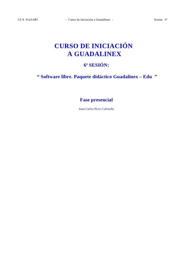I.E.S. NAZARÍ           - Curso de Iniciación a Guadalinex -    Sesión 6ª                        CURSO DE INICIACIÓN      ...