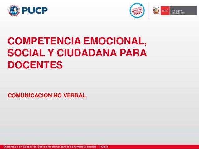 COMPETENCIA EMOCIONAL, SOCIAL Y CIUDADANA PARA DOCENTES COMUNICACIÓN NO VERBAL