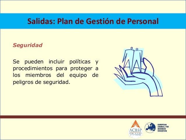 Entradas: Activos de los ProcesosOrganizacionales Alguna de las organizacionesinvolucradas en el proyecto puedetener polí...