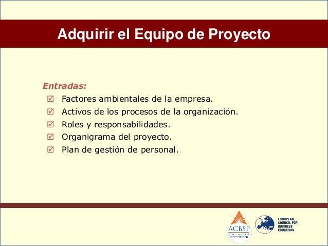 Adquisición del Equipo de ProyectoHerramientas y Técnicas: Asignación previa. Negociación. Adquisición. Equipos virtua...