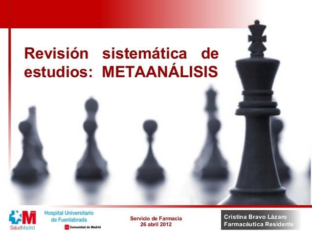 Cristina Bravo LázaroFarmacéutica ResidenteRevisión sistemática deestudios: METAANÁLISISServicio de Farmacia26 abril 2012
