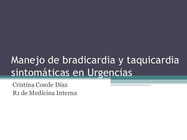 Manejo de bradicardia y taquicardia sintomáticas en Urgencias Cristina Conde Díaz R1 de Medicina Interna