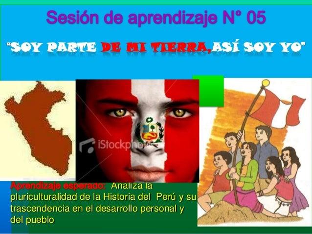 SOY PARTE DE MI TIERRA,ASÍ SOY YOAnaliza lapluriculturalidad de la Historia del Perú y sutrascendencia en el desarrollo pe...