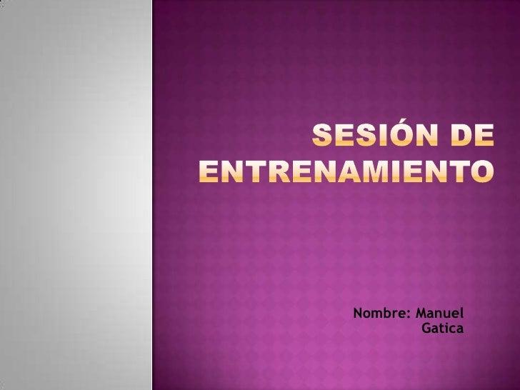 Sesión de entrenamiento <br />Nombre: Manuel Gatica<br />