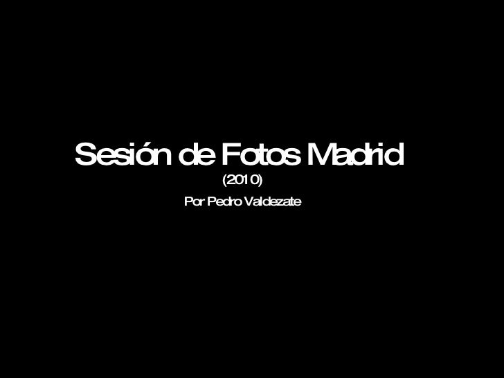 Sesión de Fotos Madrid  (2010)   Por Pedro Valdezate