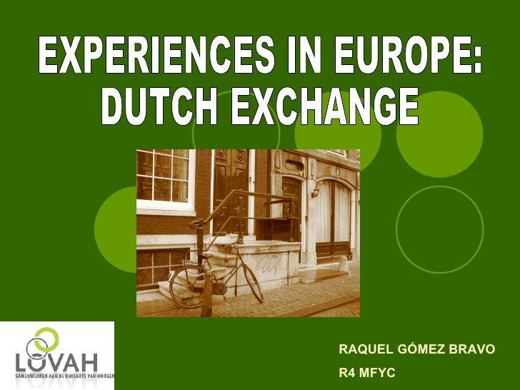 EXPERIENCES IN EUROPE: DUTCH EXCHANGE RAQUEL GÓMEZ BRAVO R4 MFYC