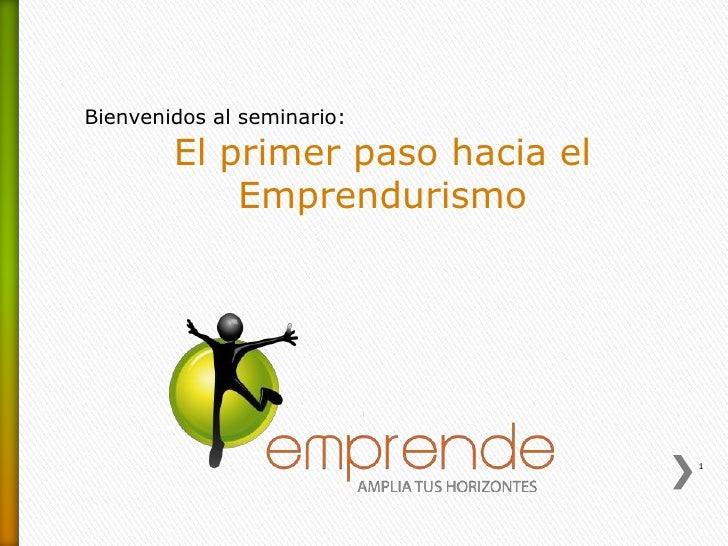 Bienvenidos al seminario:<br />El primer paso hacia el Emprendurismo<br />1<br />